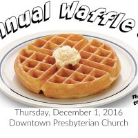 Downtown Presbyterian Church's 91st Annual Waffle Shop to Benefit Homeless