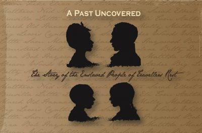 A Past Uncovered | The Story of the Enslaved People of Travellers Rest Exhibit