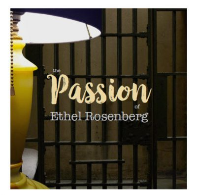 The Passion of Ethel Rosenberg