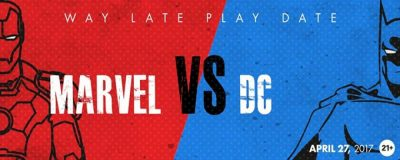 Way Late Play Date | Marvel vs. DC