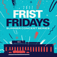Frist Fridays Summer Concert Series at The Frist Center