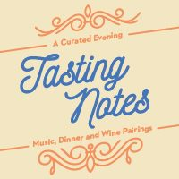 Tasting Notes | A Curated Evening | Music, Dinner and Wine Pairings
