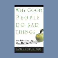Lecture   Why Good People do Bad Things: Understanding Our Darker Selves by Dr. Jame Hollis