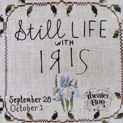 "The Theater Bug presents ""Still Life With Iris"""