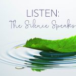 LISTEN: The Silence Speaks - Lenten Retreat