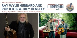 Wired In with Ray Wylie Hubbard and Rob Ickes &amp...