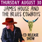 James House & The Blues Cowboys Record Release Show