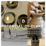 Potential of Clay: Collaboration | Artist + Opening Receptions