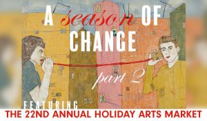 A Season of Change: Part II and 22nd Annual Holida...