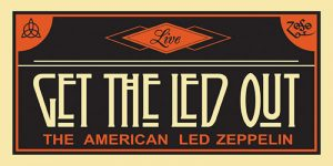 RESCHEDULED - Get The Led Out: The American Led Ze...