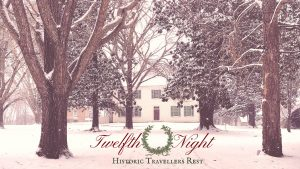 Twelfth Night at Historic Travellers Rest