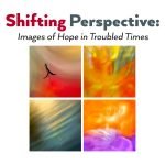 Shifting Perspective: Images of Hope in Troubled Times