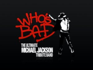 "Who's Bad ""The Ultimate Michael Jackson Experience"""