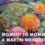 Moment to Moment: The Art of Martin Weinstein Exhibit