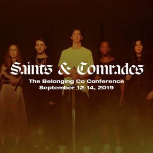 The Belonging Co Conference: Saints & Comrades...