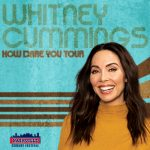(RESCHEDULED) Whitney Cummings: How Dare You