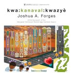 """kwa:kanaval:kwazyè"" - A New Exhibition from Joshua A. Forges"