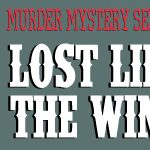 Murder Mystery Series: Lost in the Wind