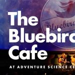 The Bluebird Cafe at Adventure Science Center