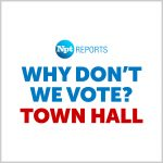 Why Don't We Vote? | NPT Reports Town Hall