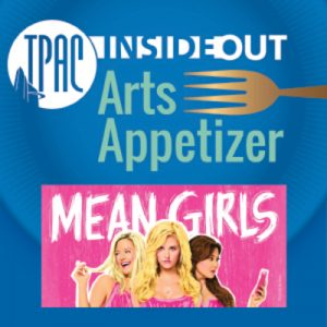 (POSTPONED) TPAC InsideOut presents Arts Appetizer: Mean Girls