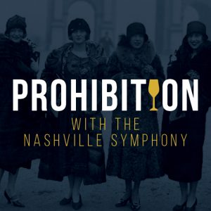 (POSTPONED) Prohibition with the Nashville Symphony