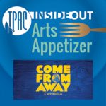 (POSTPONED) TPAC InsideOut presents Arts Appetizer Come From Away