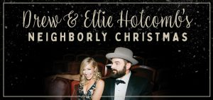 (POSTPONED) Drew & Ellie Holcomb's Neighborly Christmas