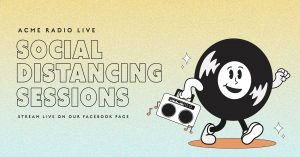 ACME Radio Live's Social Distancing Sessions