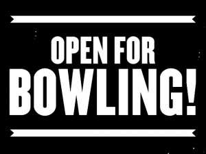 Open for Bowling!