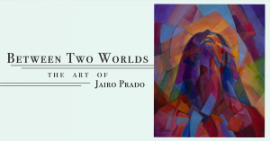 Between Two Worlds: The Art of Jairo Prado Opening and Exhibition