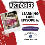 Artober Learning Labs Episode 6: Tennessee State Museum
