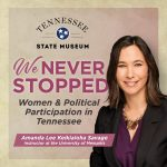 We Never Stopped: Women and Political Participation in Tennessee