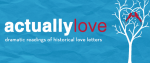 Actually Love: Dramatic Readings of Historical Love Letters