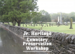 Jr. Heritage Cemetery Preservation Workshop