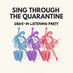 Sing Through the Quarantine Drive-In Listening Party