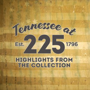 Tennessee at 225: Highlights From the Collection