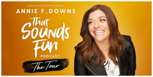 Annie F. Downs' That Sounds Fun Podcast, The Tour