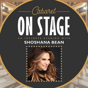 Cabaret On Stage: An Intimate Evening with Shoshana Bean