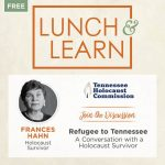 Lunch & Learn: Refugee to Tennessee: A Conversation with a Holocaust Survivor