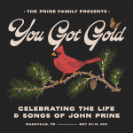(CANCELLED) The Prine Family Presents You Got Gold - Celebrating the Life & Songs of John Prine