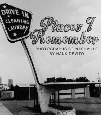 Places I Remember: Photographs of Nashville by Hank DeVito